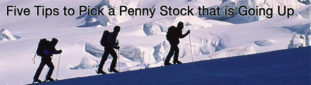 Five Tips to Pick a Penny Stock that is Going Up